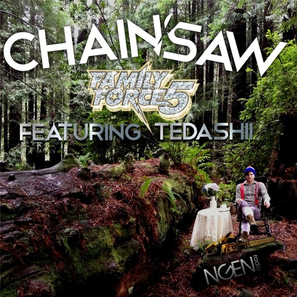 Chainsaw (Feat. Tedashii) Family Force 5
