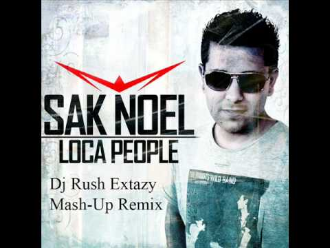 Sak Noel - Loca People (Dj Rush Extazy Mash-Up)