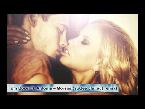 Tom Boxer ft Antonia - Morena (YoGee chillout remix)