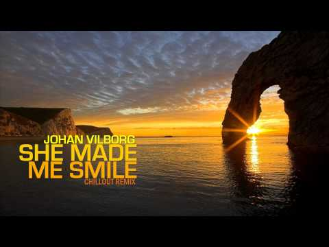 Johan Vilborg - She Made Me Smile (Chillout Remix)