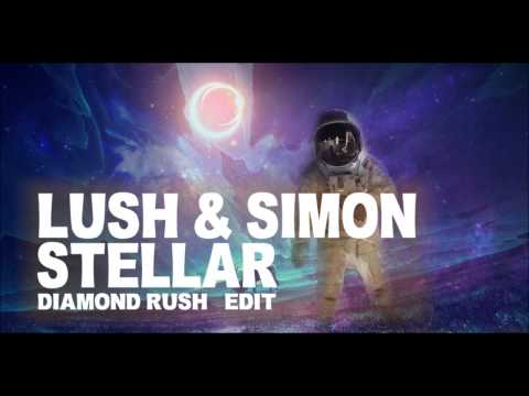 Lush & Simon- Stellar (Diamond Rush Edit) [DOWNLOAD]