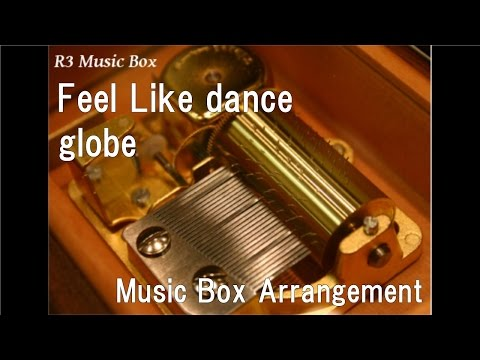 Feel Like dance/globe [Music Box]